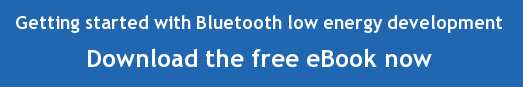 Getting started with Bluetooth low energy development Download the free eBook now